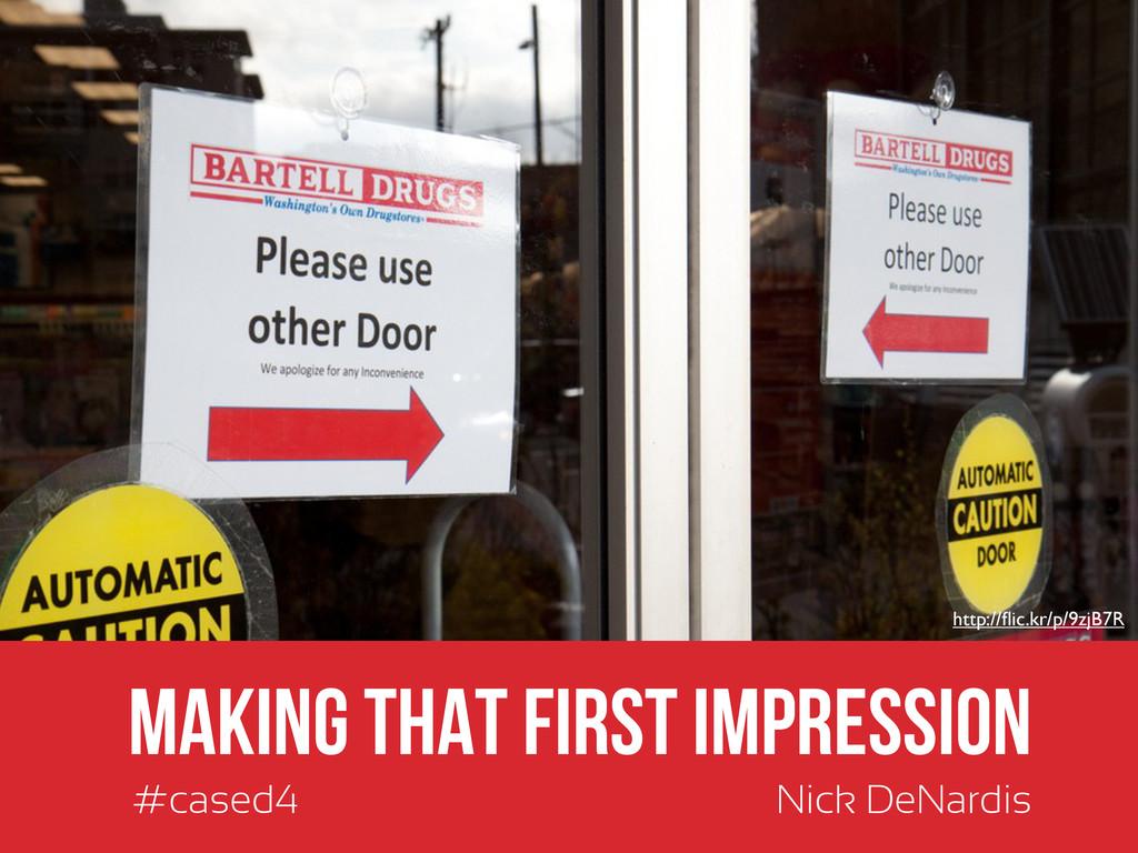 @nickdenardis #cased4 Making that First Impress...