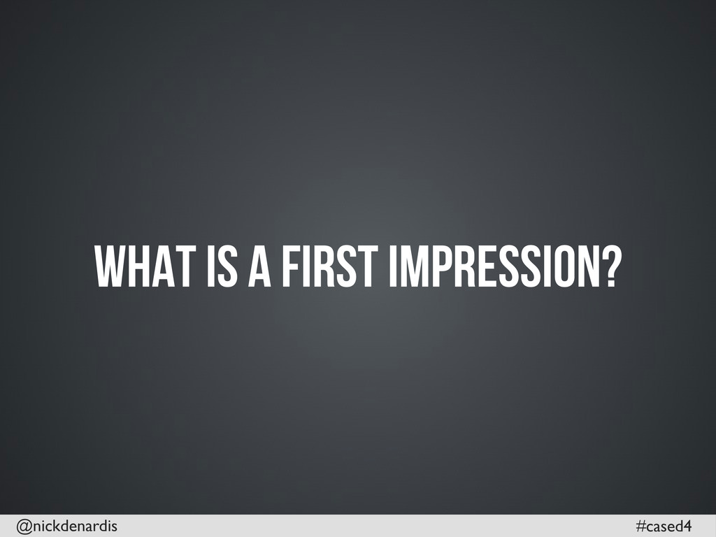 @nickdenardis #cased4 What is a First Impressio...