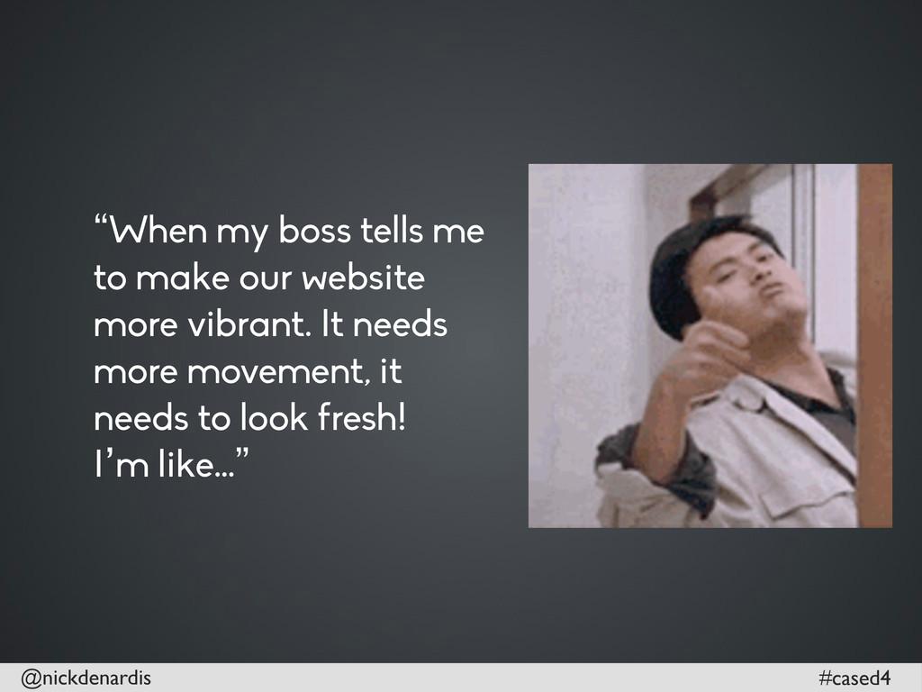 "@nickdenardis #cased4 ""When my boss tells me to..."