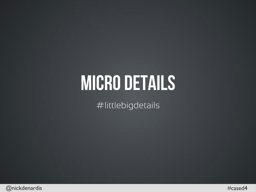 @nickdenardis #cased4 Micro DEtails #littlebigd...