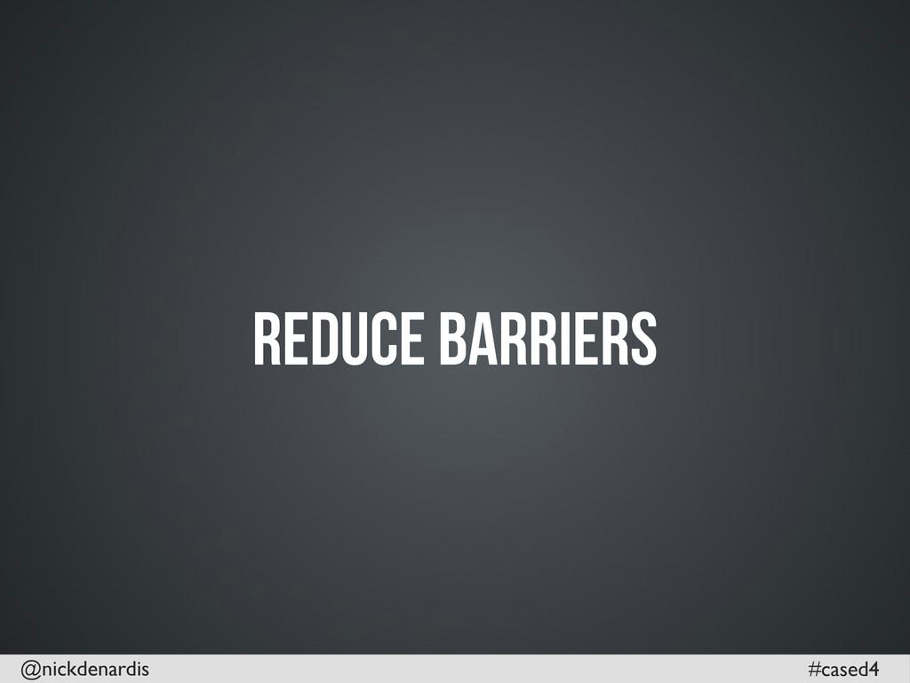 @nickdenardis #cased4 Reduce Barriers