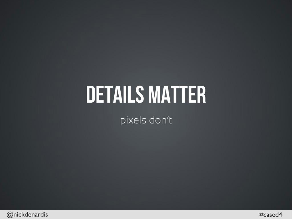 @nickdenardis #cased4 Details Matter pixels don...