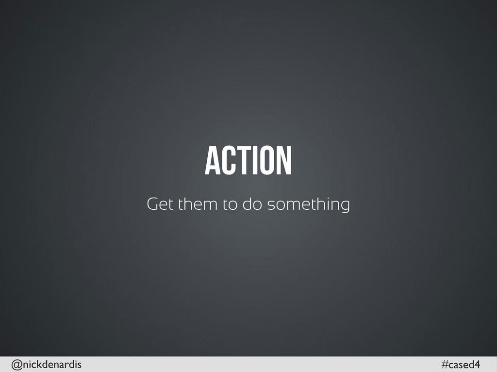 @nickdenardis #cased4 Action Get them to do som...