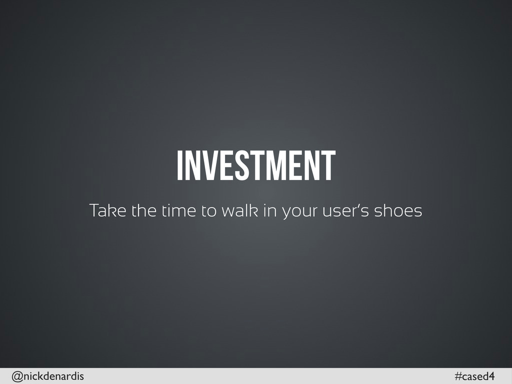 @nickdenardis #cased4 Investment Take the time ...