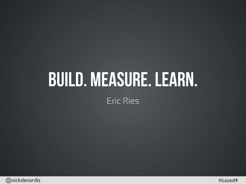 @nickdenardis #cased4 Build. Measure. Learn. Er...