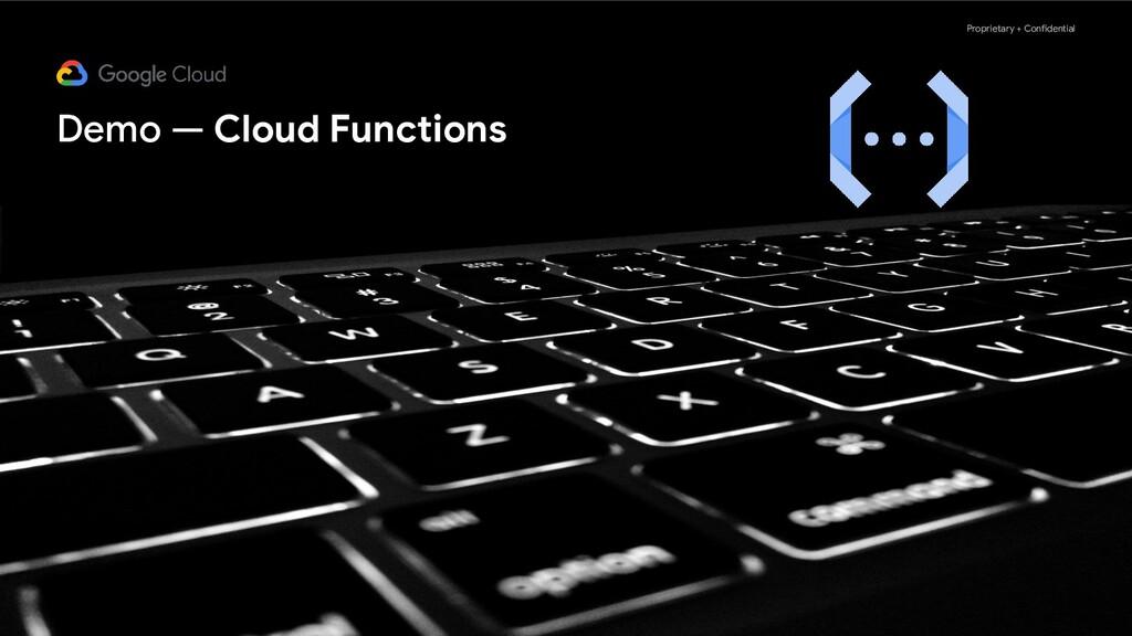 Proprietary + Confidential Demo — Cloud Functio...