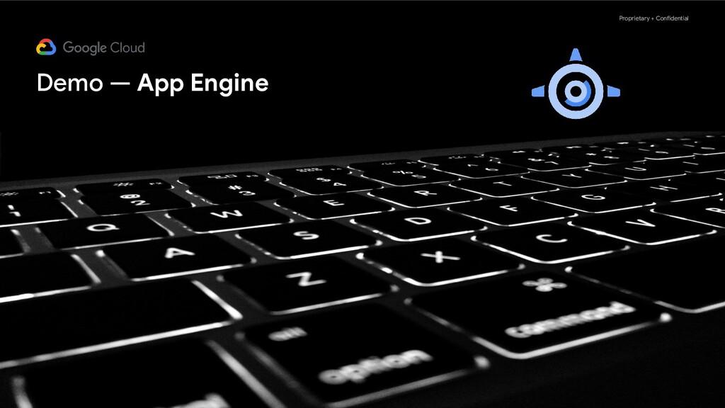 Proprietary + Confidential Demo — App Engine