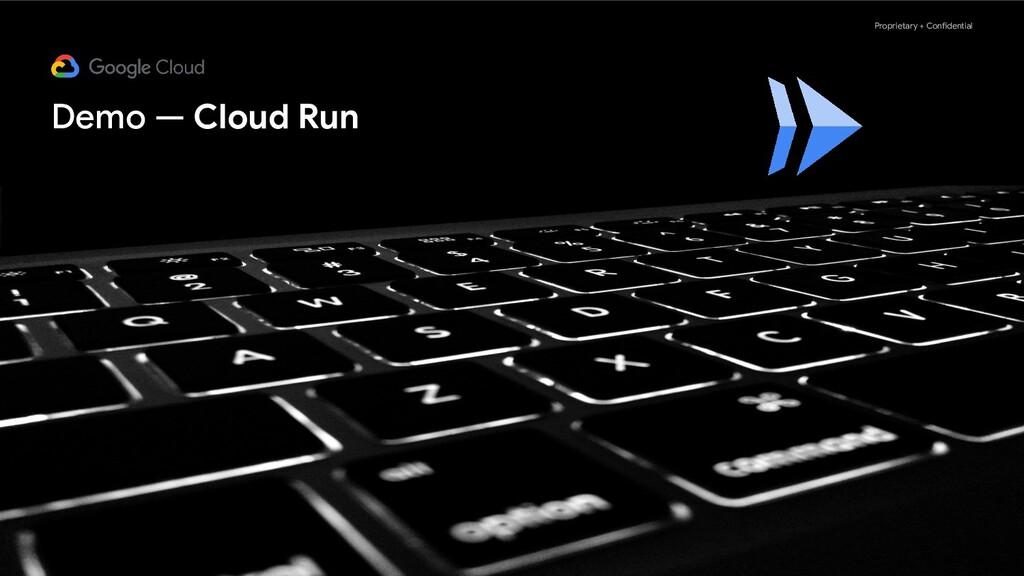 Proprietary + Confidential Demo — Cloud Run