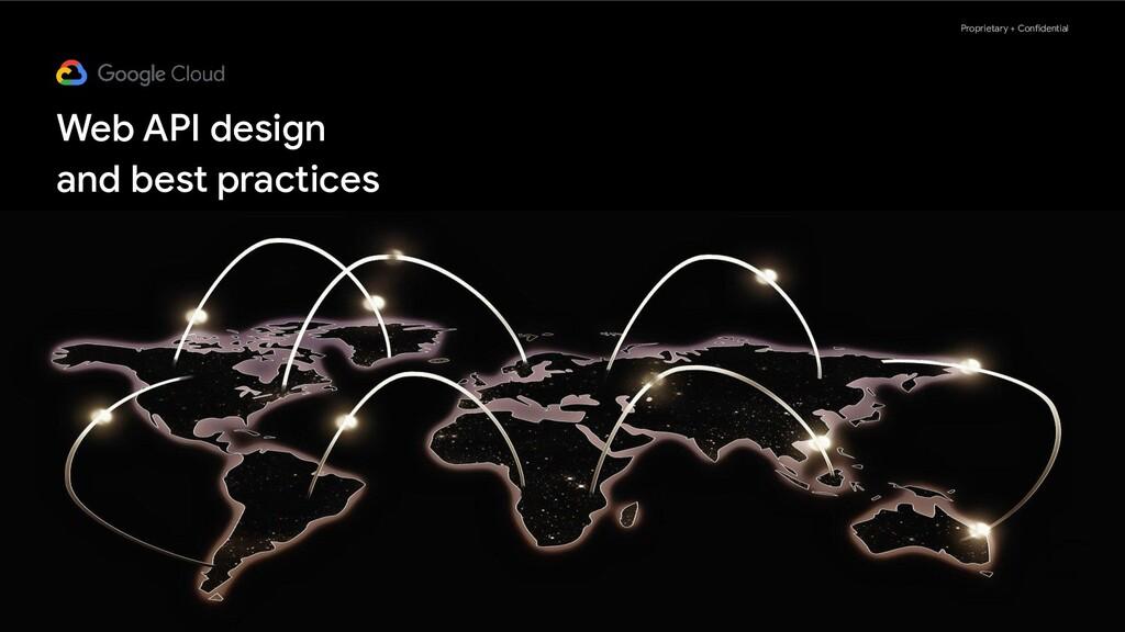 Proprietary + Confidential Web API design and b...