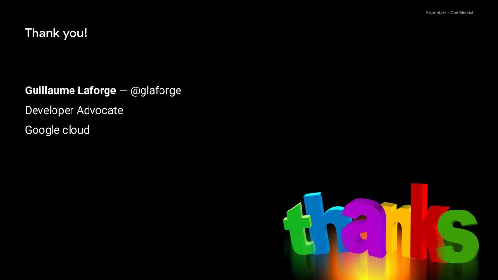 Proprietary + Confidential Thank you! Guillaume...