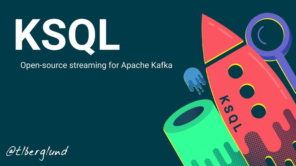KSQL Open-source streaming for Apache Kafka @tl...