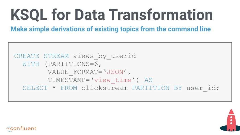 KSQL for Data Transformation CREATE STREAM view...