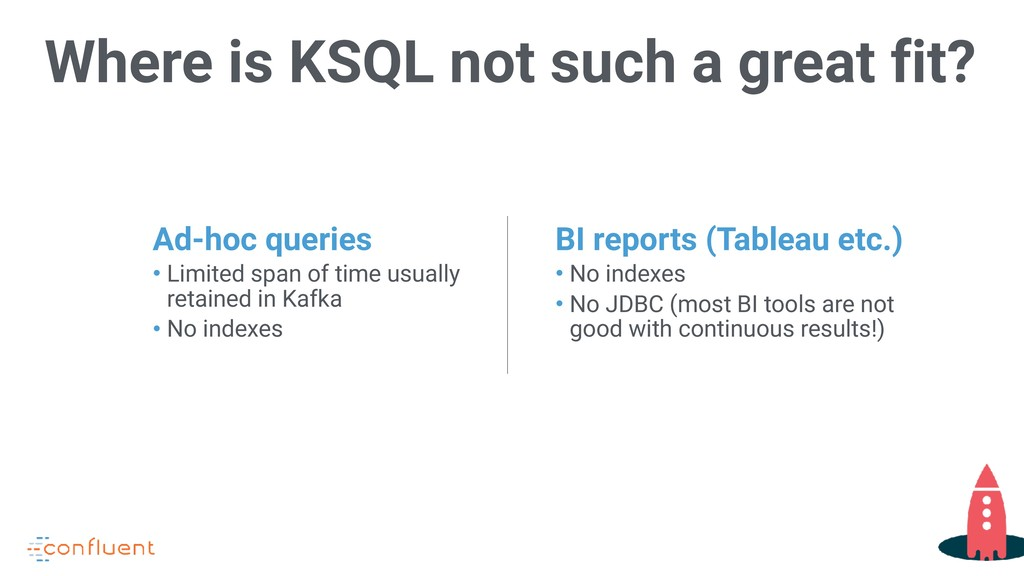 Where is KSQL not such a great fit? BI reports ...