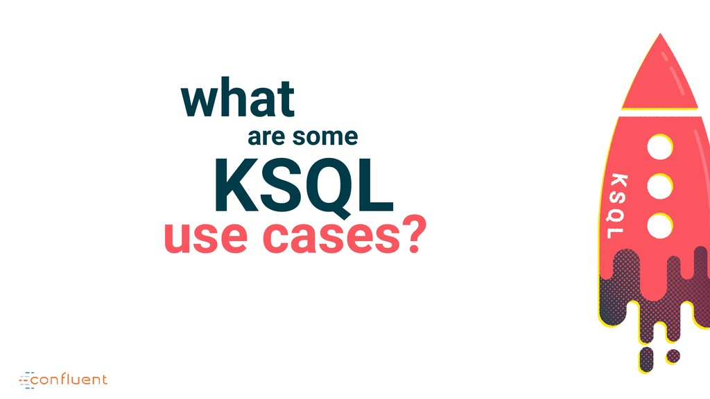 KSQL are some what use cases?