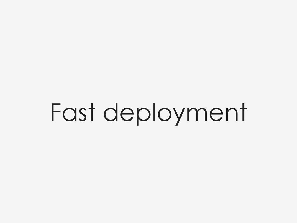 Fast deployment