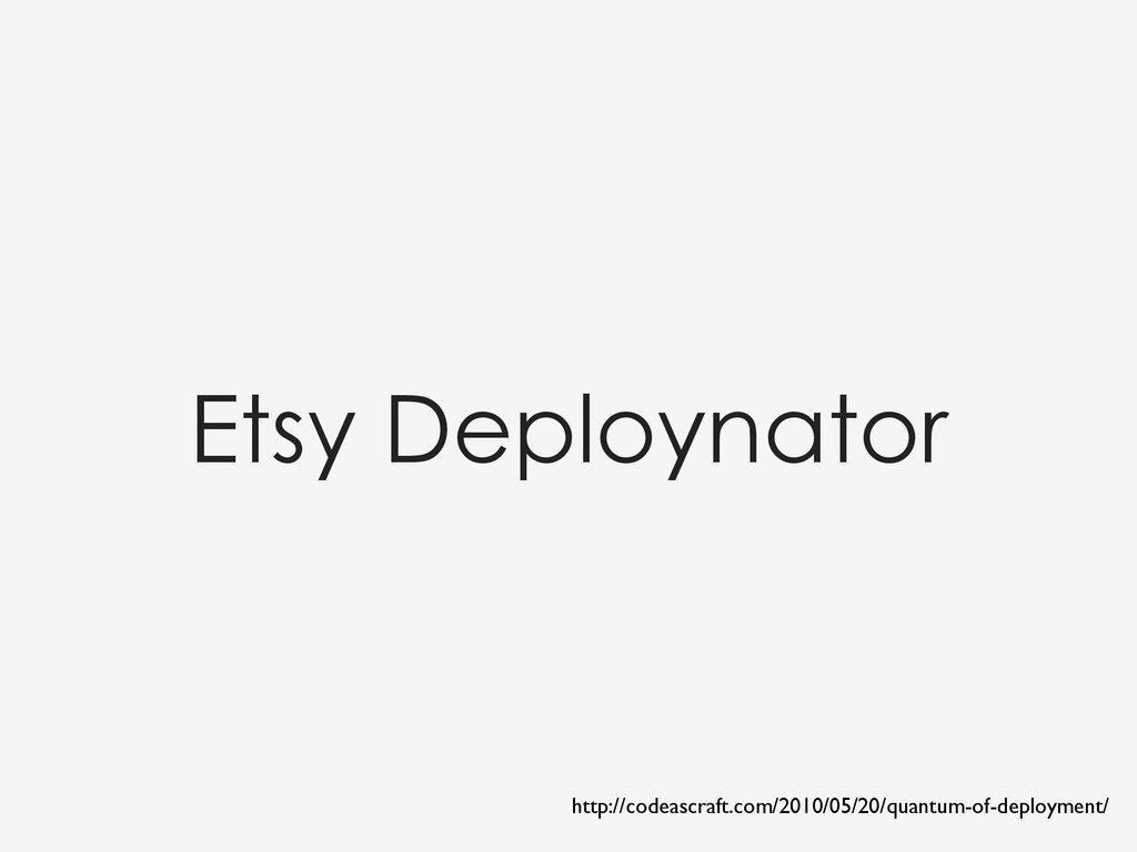 Etsy Deploynator http://codeascraft.com/2010/05...