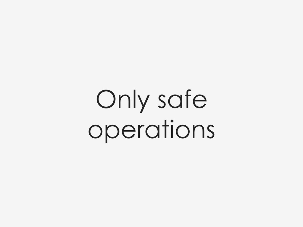 Only safe operations