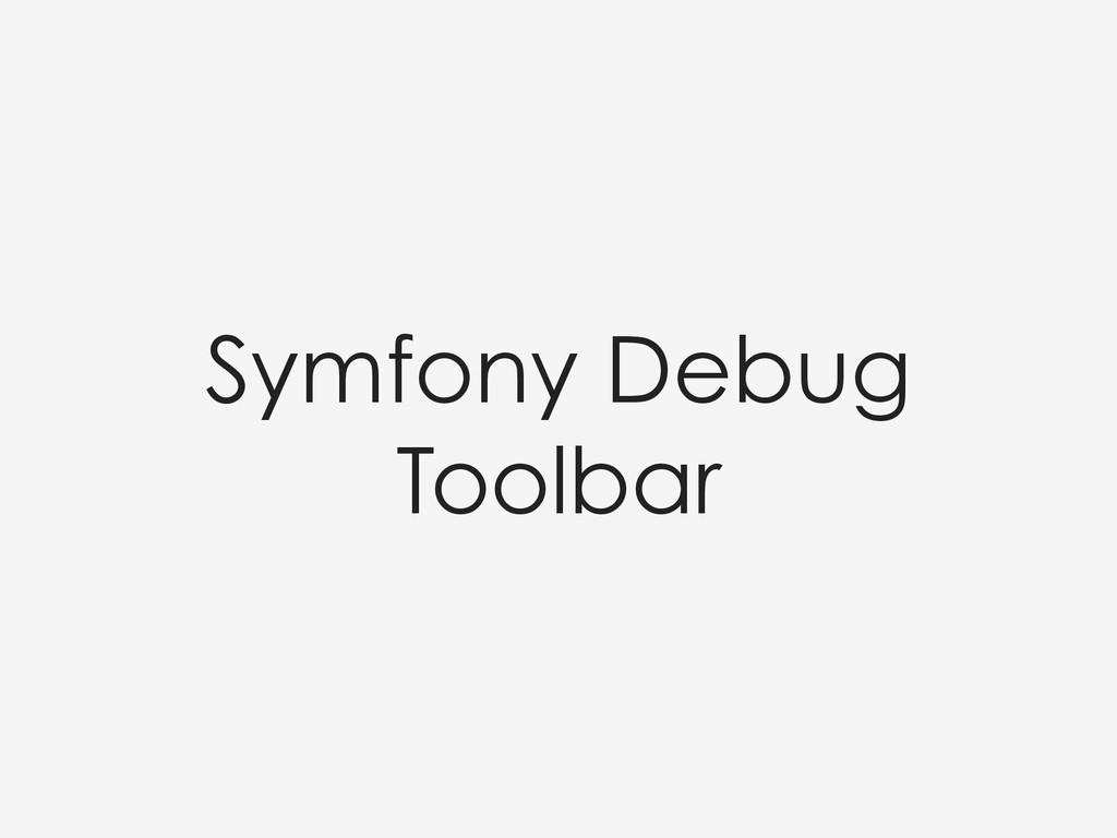 Symfony Debug Toolbar