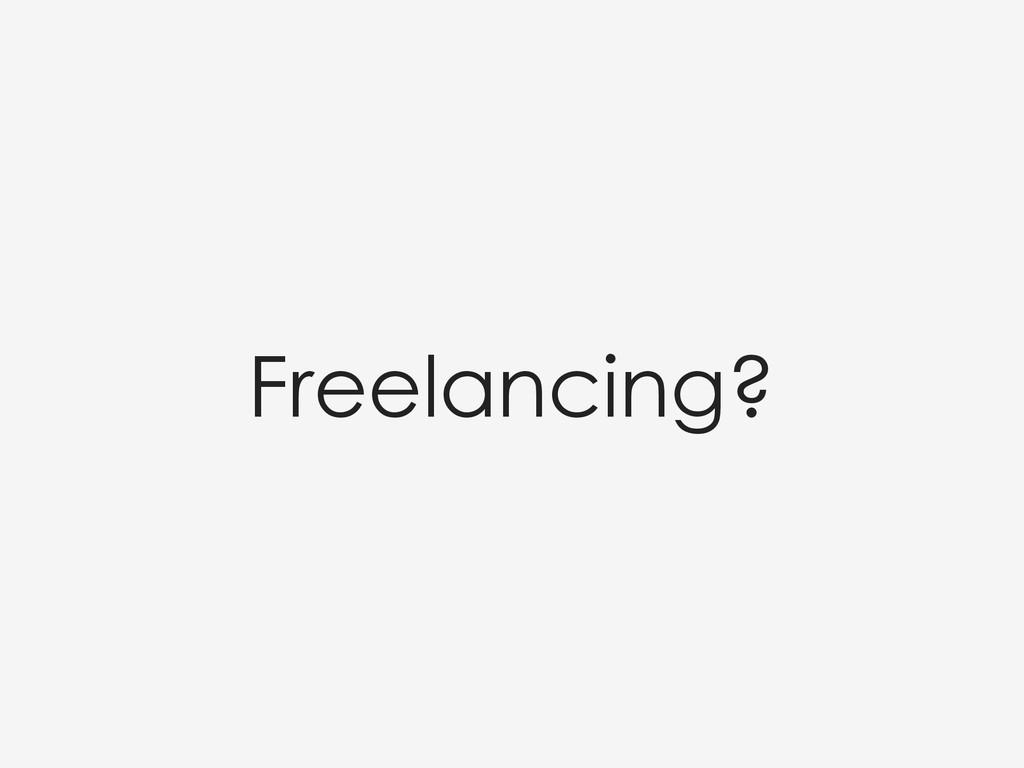 Freelancing?