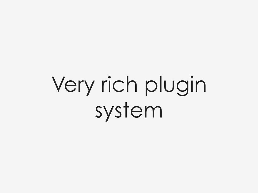 Very rich plugin system