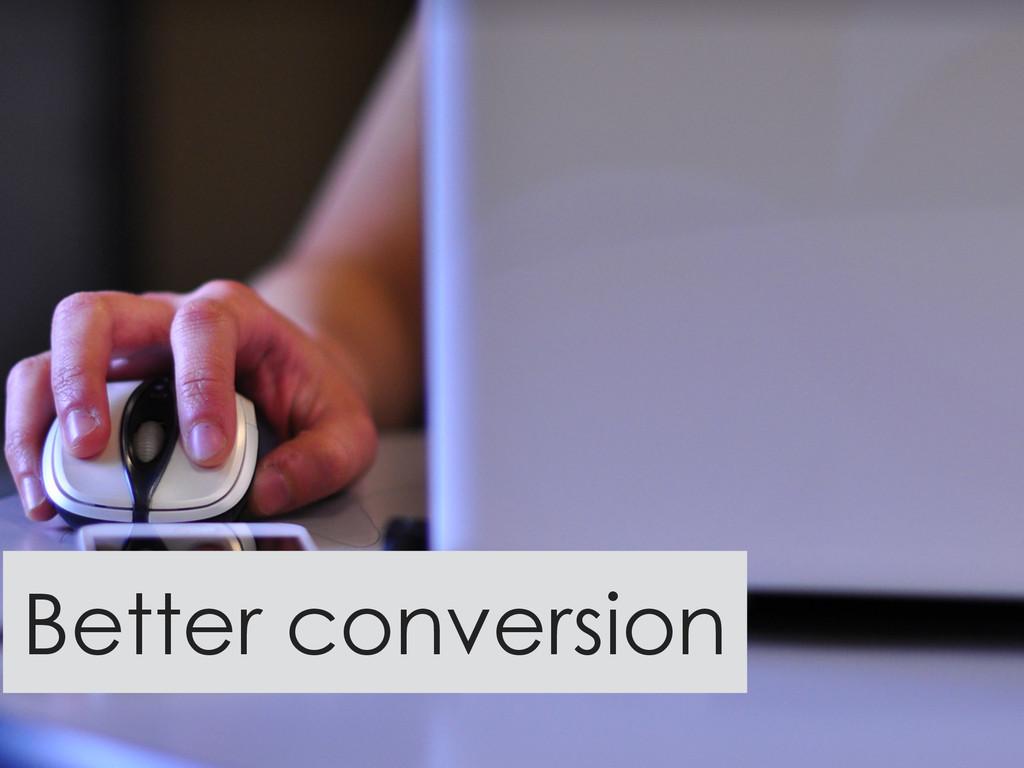 Better conversion