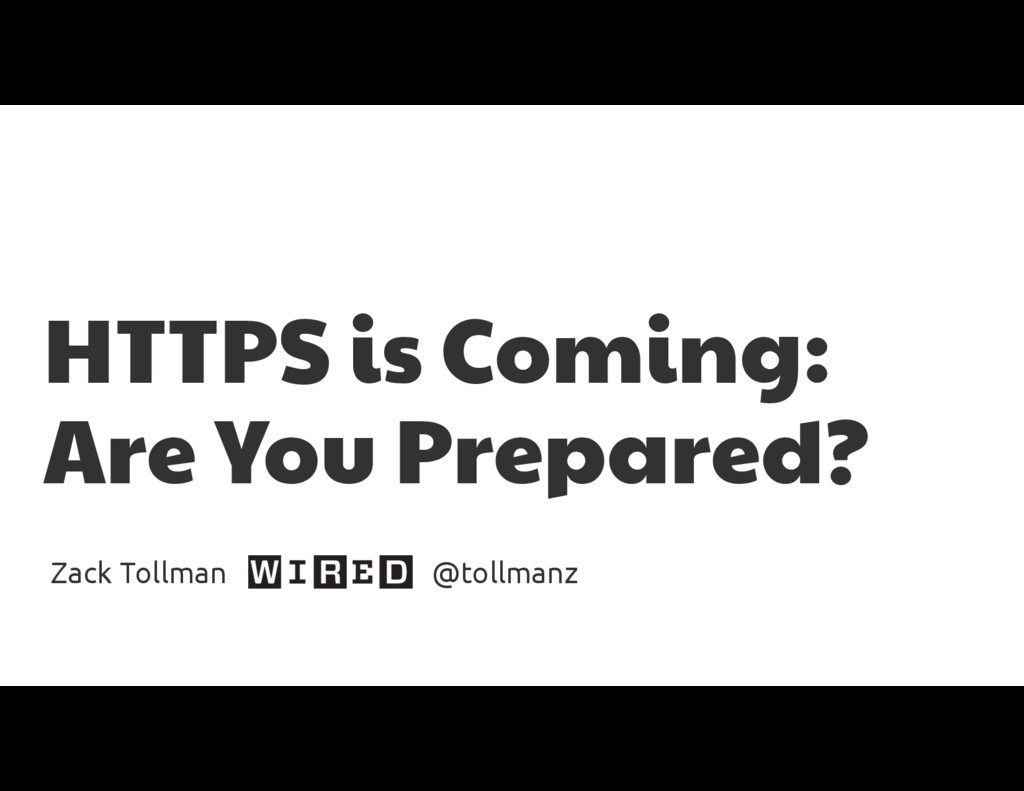 HTTPS is Coming:  Are You Prepared? Zack Tollma...