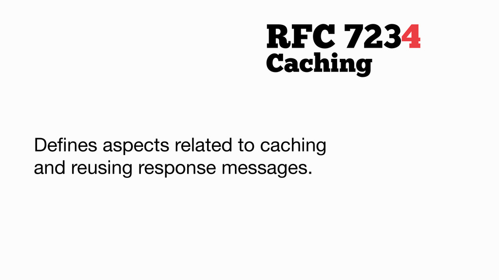 RFC 7234 Caching Defines aspects related to cach...