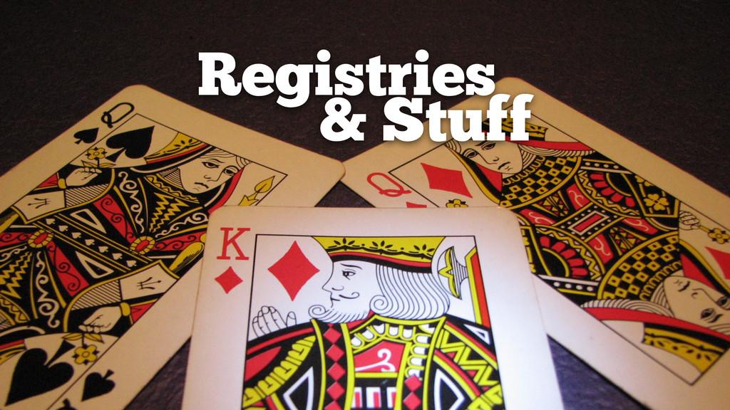 Registries & Stuff