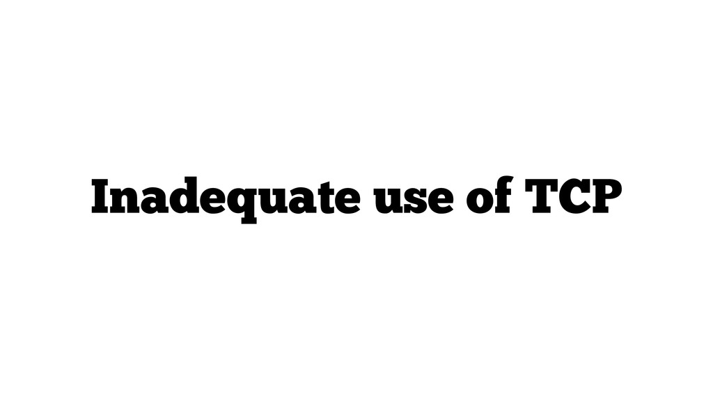Inadequate use of TCP