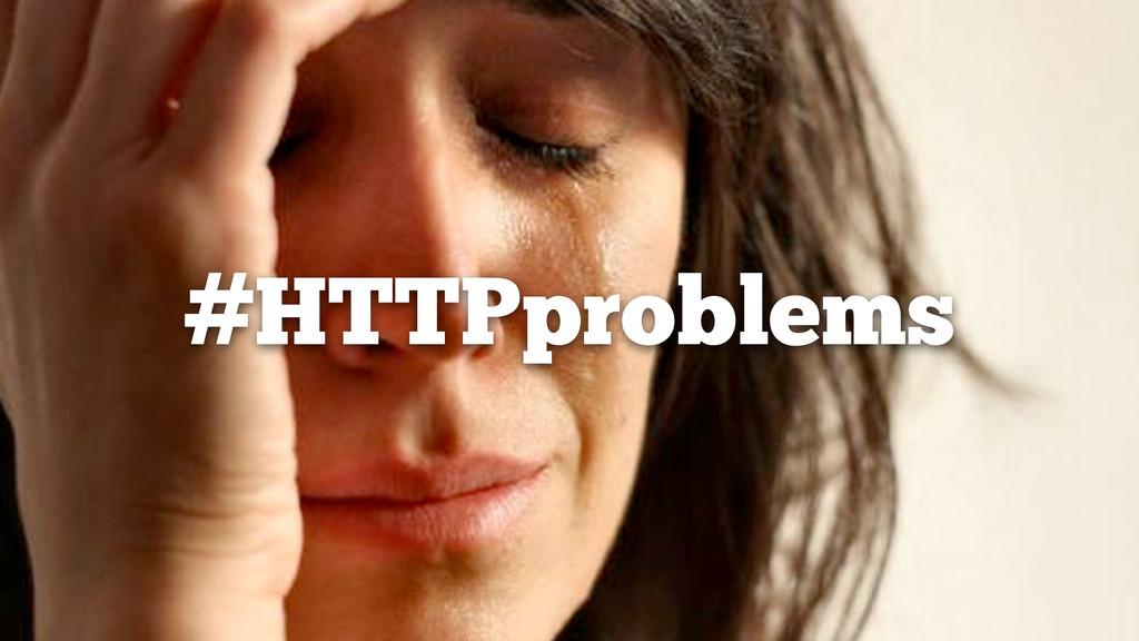 #HTTPproblems