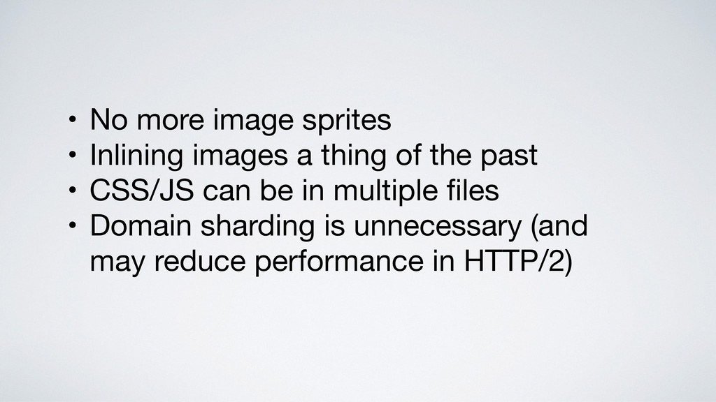• No more image sprites  • Inlining images a th...