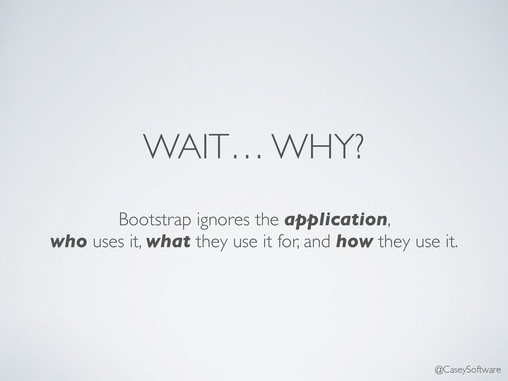 WAIT… WHY? Bootstrap ignores the application, w...