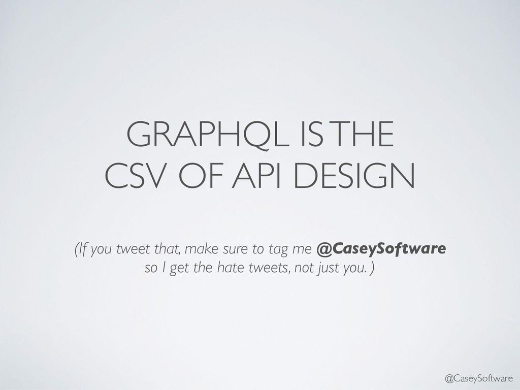 GRAPHQL IS THE CSV OF API DESIGN (If you tweet ...