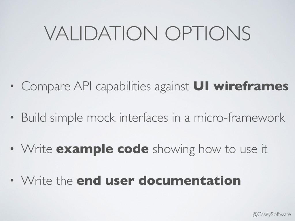 VALIDATION OPTIONS • Compare API capabilities a...