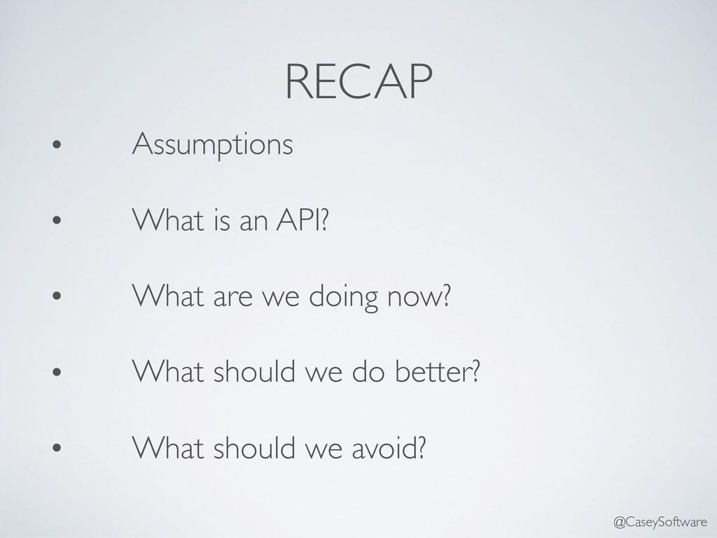 RECAP • Assumptions • What is an API? • What ar...