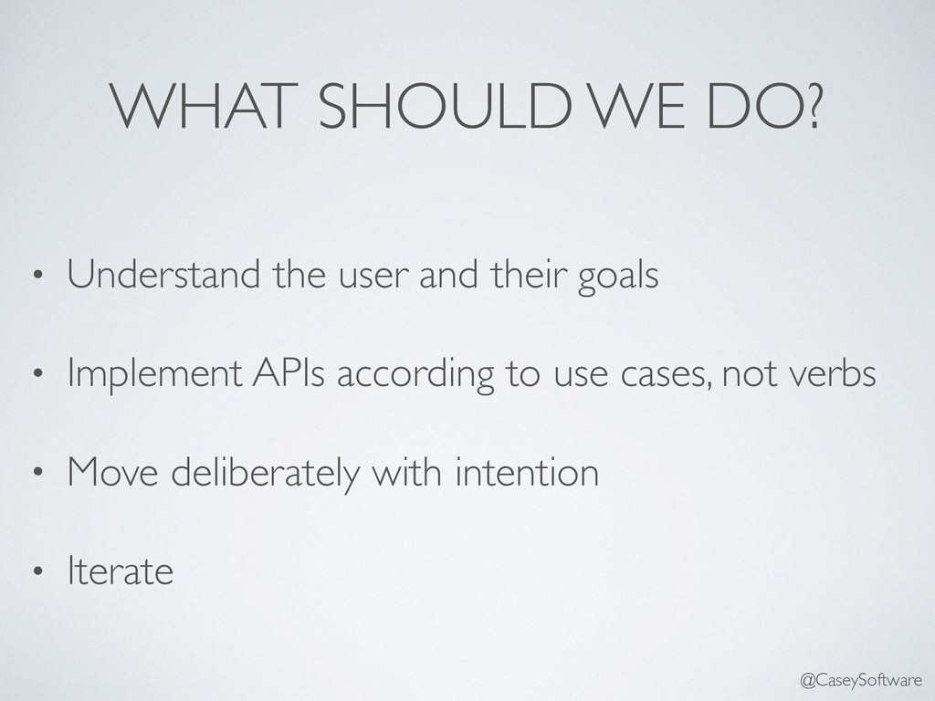 WHAT SHOULD WE DO? • Understand the user and th...