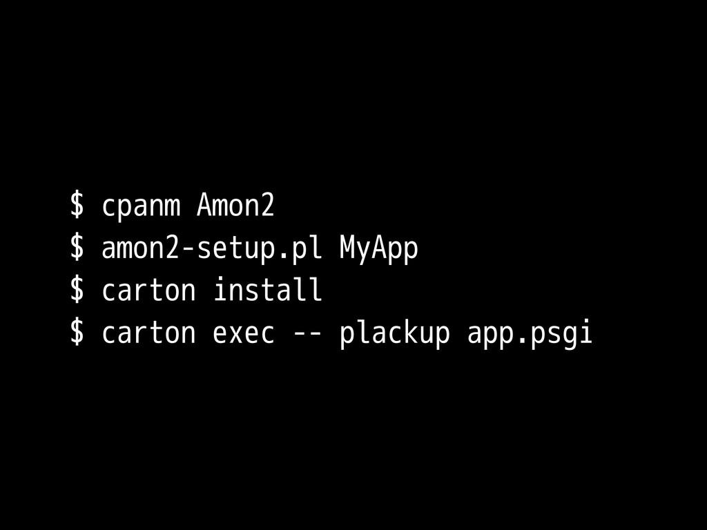 $ cpanm Amon2 $ amon2-setup.pl MyApp $ carton i...