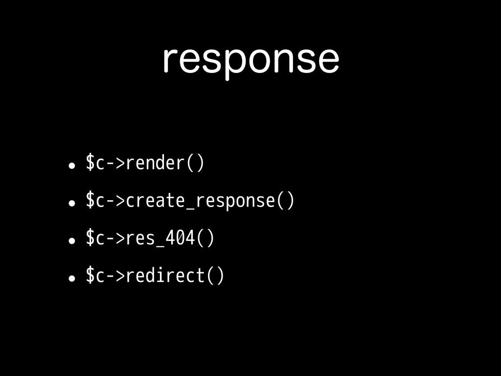 SFTQPOTF •$c->render() •$c->create_response() •...