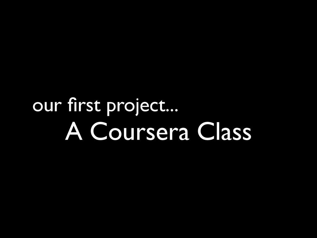 our first project... A Coursera Class