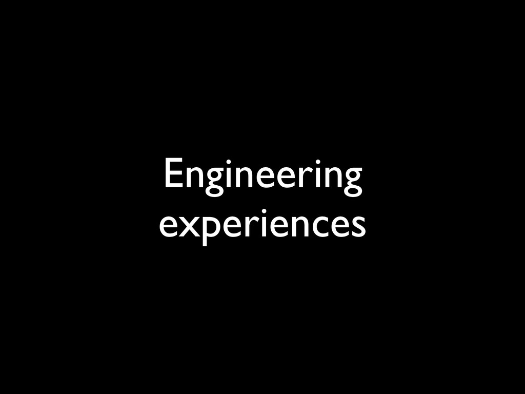 Engineering experiences