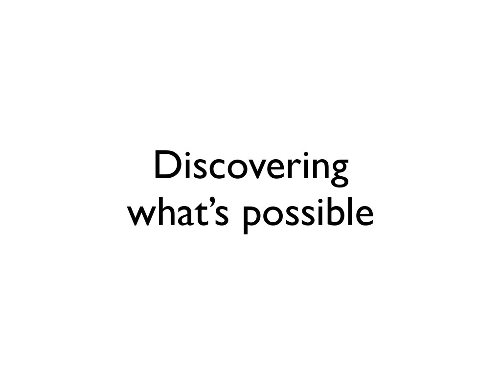 Discovering what's possible