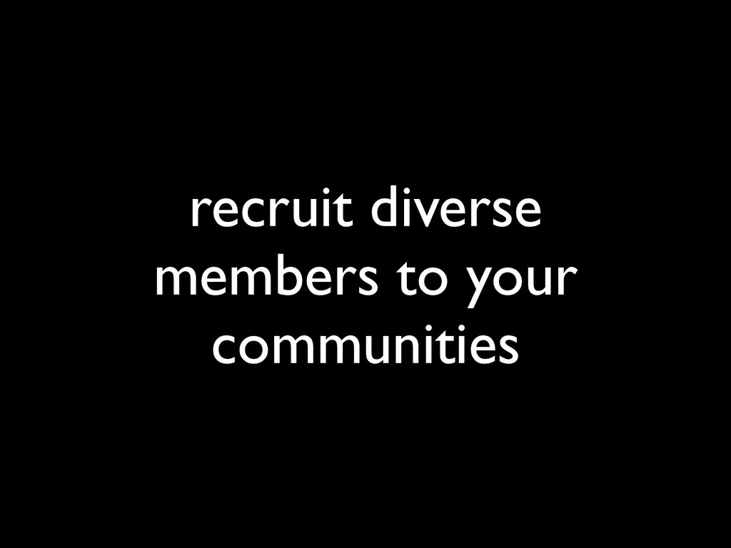 recruit diverse members to your communities