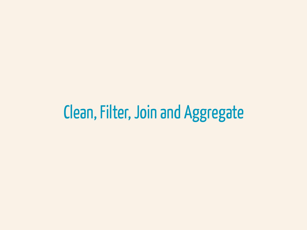 Clean, Filter, Join and Aggregate