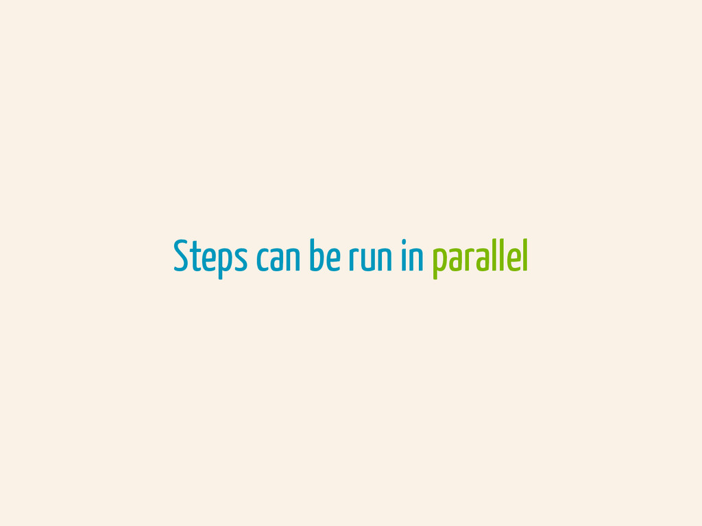 Steps can be run in parallel