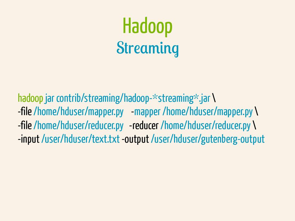 Hadoop Streaming hadoop jar contrib/streaming/h...