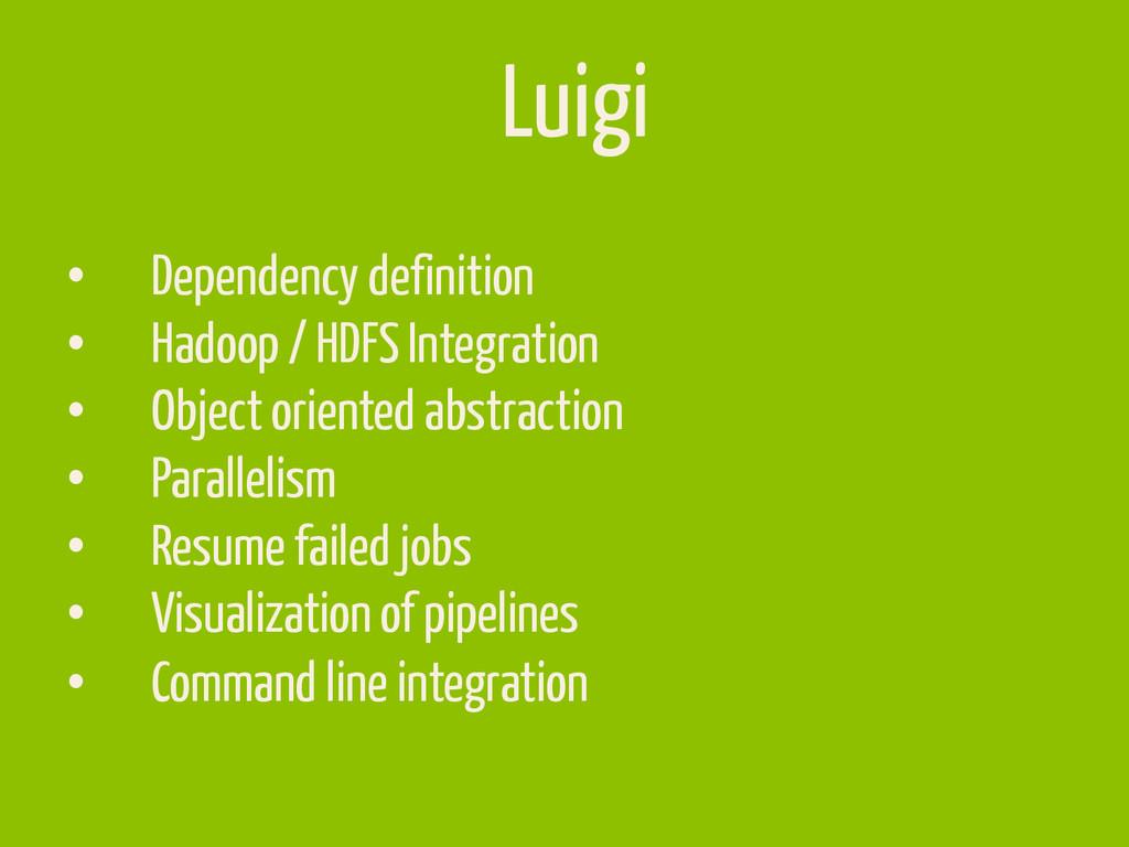Luigi • Dependency definition • Hadoop / HDFS...
