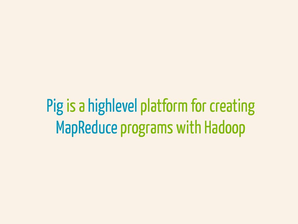 Pig is a highlevel platform for creating MapRed...