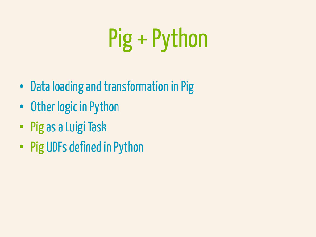 Pig + Python •  Data loading and transformation...