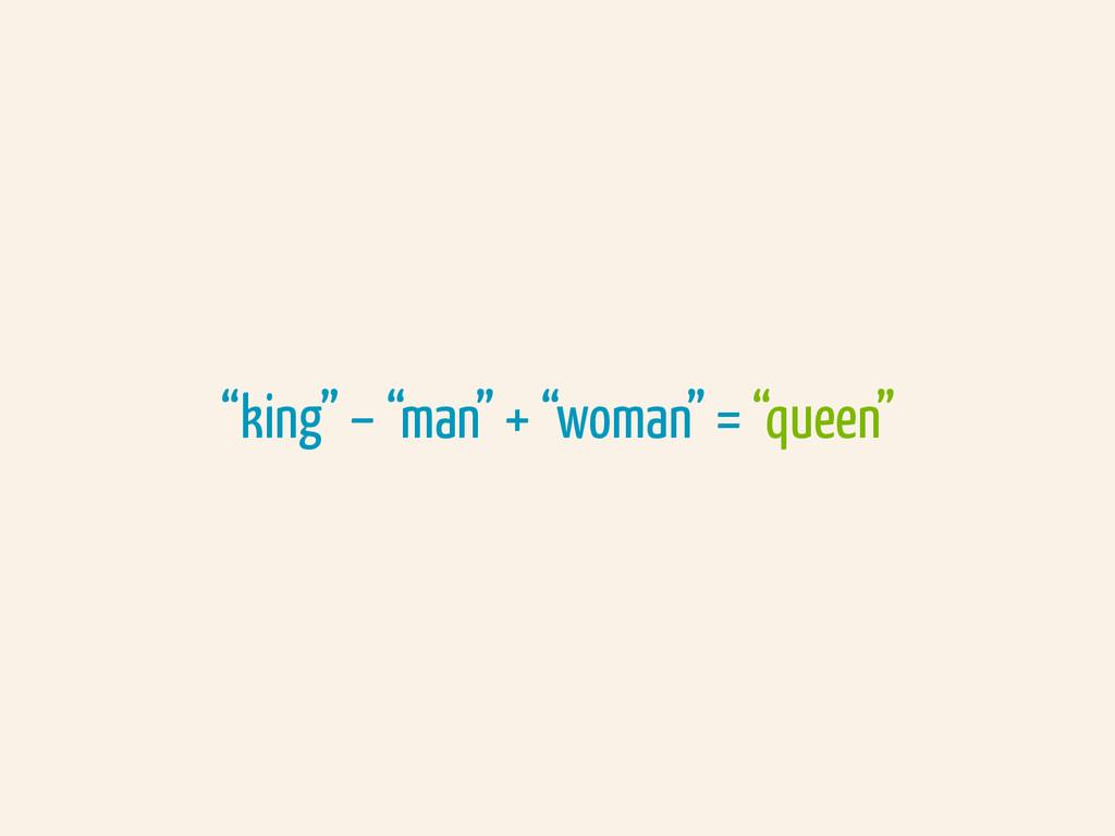 """king"" – ""man"" + ""woman"" = ""queen"""