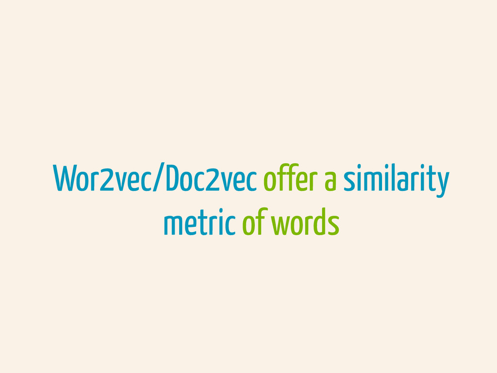Wor2vec/Doc2vec offer a similarity metric of wo...